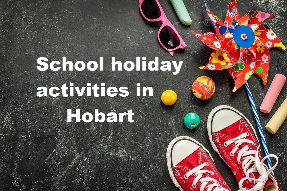 School holiday activities Hobart